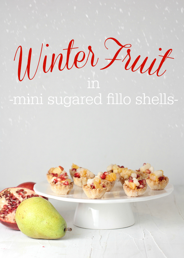 Winter Fruit in mini sugared fillo shells- an  easy Christmas dessert or New Year appetizer!