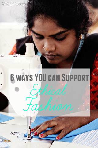 So many people around the world are enslaved or trafficked. Here are 6 ways YOU (yes, you!) can support ethical fashion.