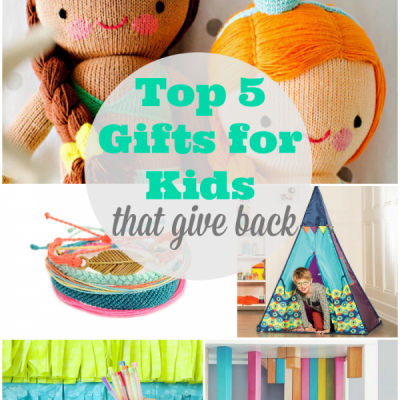 Top Five Kids Gifts That Give Back